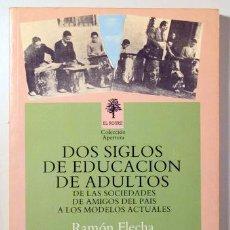 Libros de segunda mano: FLECHA, R. - LÓPEZ, F. - SACO, R. - DOS SIGLOS DE EDUCACIÓN DE ADULTOS DE LAS SOCIEDADES DE AMIGOS D. Lote 133689277