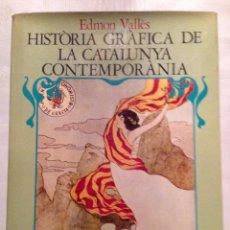Libros de segunda mano: HISTORIA GRAFICA DE LA CATALUNYA CONTEMPORANIA. EDMON VALLES - VOLUM I. Lote 133722898