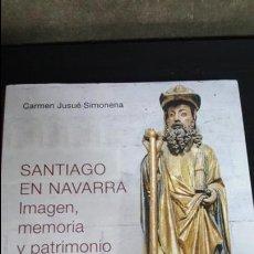 Libros de segunda mano: CARMEN JUSUÉ SIMONENA.SANTIAGO EN NAVARRA, IMAGEN , MEMORIA Y PATRIMONIO.GOBIERNO DE NAVARRA. Lote 134034958
