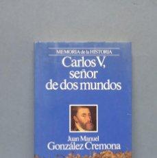 Libros de segunda mano: CARLOS V. SEÑOR DE DOS MUNDOS. JUAN MIGUEL GONZALEZ. Lote 134178494