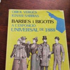 Libros de segunda mano: BARBES I BIGOTIS A L'EXPOSICIÓ UNIVERSAL DE 1888-ORIOL VERGÉS,IGNASI SARRIAS, ABADIA MONTSERRAT,1988. Lote 134408547