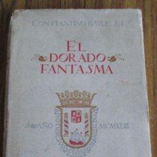 Libros de segunda mano: EL DORADO FANTASMA - POR CONSTANTINO BAYLE AÑO 1943 . Lote 135803982