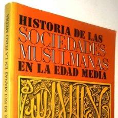 Libros de segunda mano: HISTORIA DE LAS SOCIEDADES MUSULMANAS EN LA EDAD MEDIA - EDUARDO MANZANO MORENO *. Lote 136366258