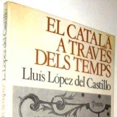 Libros de segunda mano: EL CATALA A TRAVES DELS TEMPS - LLUIS LOPEZ DEL CASTILLO - EN CATALAN *. Lote 136400186