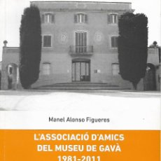Libros de segunda mano: L'ASSOCIACIÓ D'AMICS DEL MUSEU DE GAVÀ. 1981-2011.BAIX LLOBREGAT. CATALUNYA. Lote 136874898
