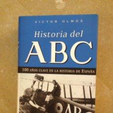 Libros de segunda mano: HISTORIA DEL ABC. 100 AÑOS CLAVE EN LA HISTORIA DE ESPAÑA (VÍCTOR OLMOS). Lote 156612621