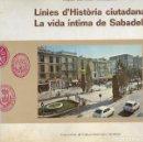 Libros de segunda mano: LÍNIES D'HISTÒRIA CIUTADANA. LA VIDA ÍNTIMA DE SABADELL. EL VALLÈS OCCIDENTAL. CATALUNYA. Lote 137886250