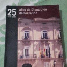 Libros de segunda mano: 25 AÑOS DE DIPUTACION DEMOCRATICA. DIPUTACION DE VALENCIA 1979 - 2004. Lote 137910253