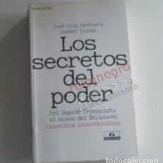 Libros de segunda mano: LOS SECRETOS DEL PODER JOSÉ DÍAZ DURÁN LIBRO POLÍTICA ESPAÑA DE LA ROSA MARIO CONDE 23F ROLDÁN 23 F. Lote 138055886