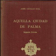 Libros de segunda mano: AQUELLA CIUDAD DE PALMA, POR JAIME ESCALAS REAL. 1957. (4.7). Lote 138892130