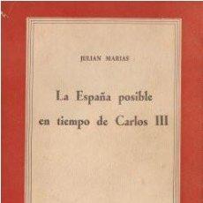 Libros de segunda mano: LA ESPAÑA POSIBLE EN TIEMPOS DE CARLOS III - MARIAS, JULIÁN 1963 (MADRID). Lote 158005140
