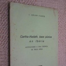 Libros de segunda mano: CARTHA-HADATH, BASE PÚNICA EN IBERIA POR J. SOLER CANTÓ, COLECCIÓN ALMARJAL Nº 20 CARTAGENA. Lote 139236774