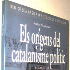Libros de segunda mano: ELS ORIGENS DEL CATALANISME POLITIC (1870-1931) - ROSER MASGRAU - EN CATALAN *. Lote 139556990