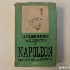 Libros de segunda mano: LIBRERIA GHOTICA. G. LENOTRE. NAPOLEON, CROQUIS DE LA EPOPEYA. ED. JUVENTUD.1935. 1A EDICIÓN.. Lote 139582650