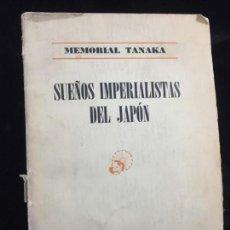 Libros de segunda mano: MEMORIAL TANAKA SUEÑOS IMPERIALES DEL JAPÓN EDICIONES MINERVA MÉXICO 1942. Lote 139714962