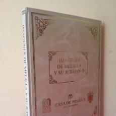 Libros de segunda mano: CASA DE MELILLA EN JERUSALÉN - IMAGENES DE MELILLA Y SU JUDAISMO - PRIMERA EDICION 1997 -MUY DIFICIL. Lote 140656234