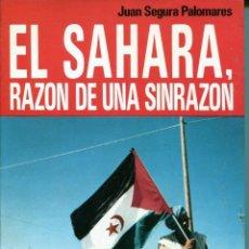 Libros de segunda mano: EL SAHARA-RAZÓN DE UNA SINRAZÓN- JUAN SEGURA PALOMARES-1976. Lote 140718674