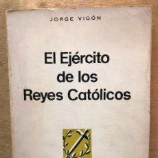 Libros de segunda mano: EL EJÉRCITO DE LOS REYES CATÓLICOS. JORGE VIGÓN.. Lote 140853418