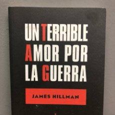 Libros de segunda mano: UN TERRIBLE AMOR POR LA GUERRA POR JAMES HILLMAN. Lote 140863718
