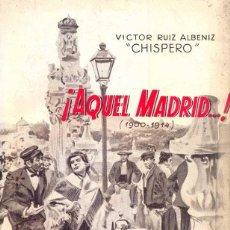 Libros de segunda mano: VÍCTOR RUIZ ALBÉNIZ, CHISPERO - ¡AQUEL MADRID.! (1900-1914). Lote 141817370
