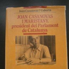 Libros de segunda mano: JOAN CASANOVAS I MARISTANY, PRESIDENT DEL PARLAMENT DE CATALUNYA / JOAN CASANOVAS I CUBERTA. Lote 142328770