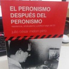 Libros de segunda mano: EL PERONISMO DESPUÉS DEL PERONISMO. RESISTENCIA, SINDICALISMO Y POLÍTICA LUEGO DEL 55 - MELON P, J.C. Lote 142465398