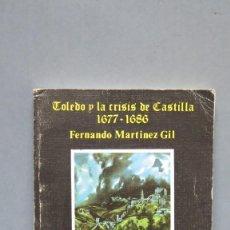 Libros de segunda mano: TOLEDO Y LA CRISIS DE CASTILLA. 1677-1686. FERNANDO MARTINEZ GIL. Lote 142726750