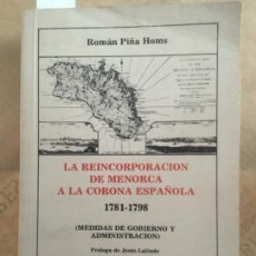 Libros de segunda mano: LA REINCORPORACION DE MENORCA A LA CORONA ESPAÑOLA 1781 1798, ROMAN PIÑA HOMS. Lote 142876438