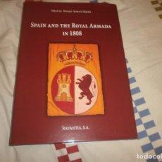 Libros de segunda mano: SPAIN AND THE ROYAL ARMADA IN 1808 MIGUEL ANGEL GARAT OJEDA NAVANTIA 2012 - EDICIÓN NO COMERCIAL. Lote 143923154
