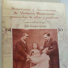 Libros de segunda mano: AVENTURAS Y DESVENTURAS DE VENTURA BUENVARON SACAMUELAS DE OFICIO Y PROFESION, JULIO GONZALEZ, LIBRO. Lote 144494802