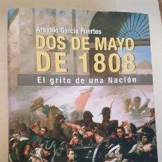Libros de segunda mano: DOS DE MAYO DE 1808, ARSENIO GARCIA FUENTES, INEDITA 1º EDICION 2007, LIBRO FIRMADO Y DEDICADO. Lote 144500614