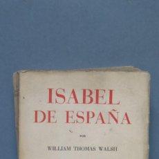 Libros de segunda mano: ISABEL DE ESPAÑA. WILLIAM THOMAS WALSH. Lote 144735118