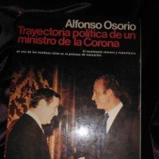 Libros de segunda mano: TRAYECTORIA POLÍTICA DE UN MINISTRO DE LA CORONA. A. OSORIO. PLANETA, 1980.. Lote 146045426