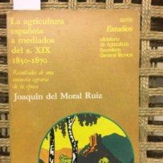Libros de segunda mano: LA AGRICULTURA ESPAÑOLA A MEDIADOS DEL S XIX, 1850 1870, JOAQUIN DEL MORAL RUIZ. Lote 146134330