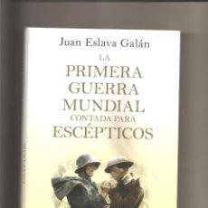 Libros de segunda mano: 1743... JUAN ESLAVA GALÁN. LA PRIMERA GUERRA MUNDIAL CONTADA PARA ESCÉPTICOS. Lote 146561390