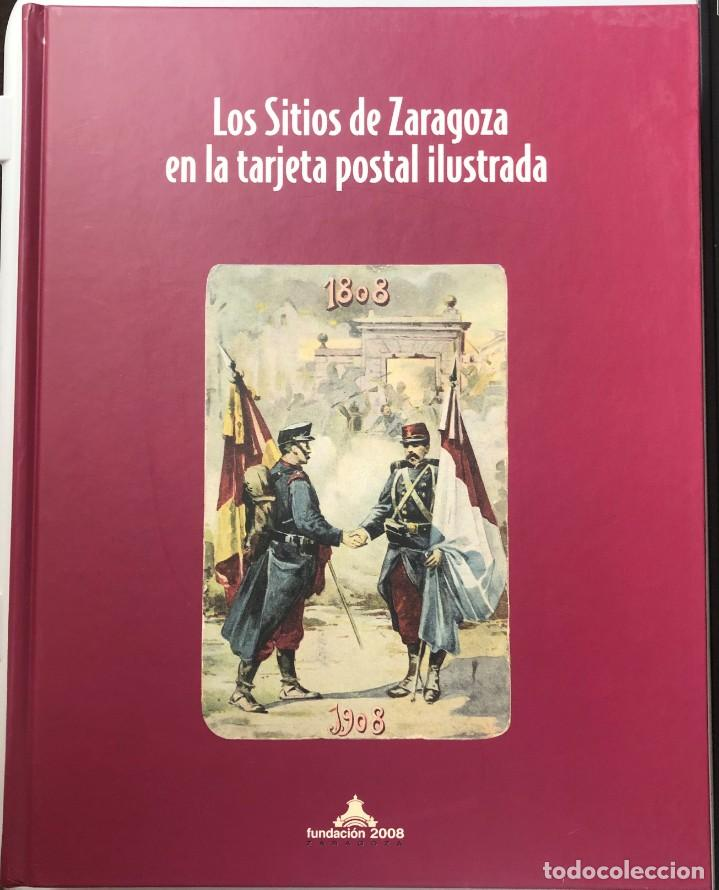 LOS SITIOS DE ZARAGOZA EN LA TARJETA POSTAL ILUSTRADA - FUNDACIÓN 2008 (Libros de Segunda Mano - Historia Moderna)
