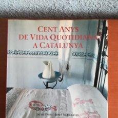 Libros de segunda mano: CENT ANYS DE VIDA QUOTIDIANA A CATALUNYA - XAVIER MISERACHS, JAUME FABRE I JOSEP M. HUERTAS. Lote 244935255