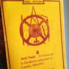 Libros de segunda mano: EL FRACASO DE LA REVOLUCIÓN INDUSTRIAL EN ESPAÑA, 1814-1913.JORDI NADAL, ARIEL HISTORIA, 1980. Lote 147006968