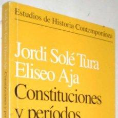 Libros de segunda mano: CONSTITUCIONES Y PERIODOS CONSTITUYENTES EN ESPAÑA (1808-1936) - J.SOLE TURA Y E.AJA - ENE. Lote 147368986