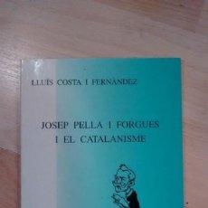 Libros de segunda mano: 'JOSEP PELLA I FORGUES I EL CATALANISME'. LLUÍS COSTA I FERNÀNDEZ. Lote 147504558