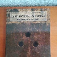 Libros de segunda mano: MASONERÍA EN ESPAÑA MEMORIA Y RAZÓN - CATÁLOGO DE LA EXPOSICIÓN - AÑO 2009. Lote 147508681