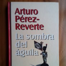 Libros de segunda mano: LA SOMBRA DEL AGUILA ARTURO PEREZ REVERTE NUEVA NARRATIVA. Lote 147552982