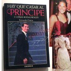 Libros de segunda mano: HAY QUE CASAR AL PRÍNCIPE Y OTRAS BODAS REALES LIBRO REY ALFONSO XIII ESPAÑA MONARQUÍA NARUHITO JC I. Lote 147654798