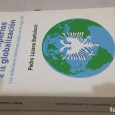 Libros de segunda mano: DE LOS IMPERIOS A LA GLOBALIZACIÓN / PEDRO LOZANO BARTOLOZZI / EUNSA / RELACIONES INTERNACIONA. Lote 147757858
