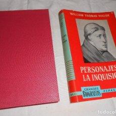 Libros de segunda mano: PERSONAJES DE LA INQUISICIÓN. WILLIAM THOMAS WALSH. GRANDES BIOGRAFÍAS.. Lote 148018342
