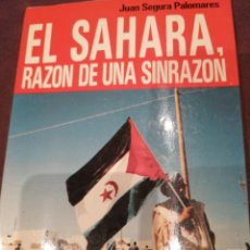 Libros de segunda mano: EL SÁHARA, RAZÓN DE UNA SINRAZÓN. JUAN SEGURA PALOMARES. Lote 148095898