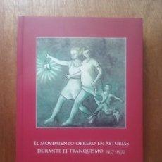 Libros de segunda mano: EL MOVIMIENTO OBRERO EN ASTURIAS DURANTE EL FRANQUISMO 1937 1977, RUBEN VEGA, KRK, 2013. Lote 148109754
