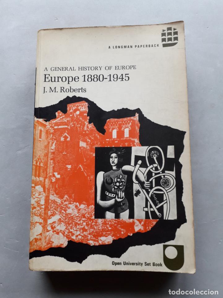 EUROPE 1880-1945. A GENERAL HISTORY OF EUROPE. J.M. ROBERTS. (Libros de Segunda Mano - Historia Moderna)