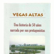 Libros de segunda mano: LIBRO VEGAS ALTAS, UNA HISTORIA DE 50 AÑOS CONTADA POR SUS PROTAGONISTAS, BADAJOZ. Lote 148198930