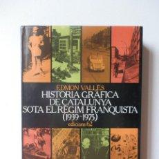 Libros de segunda mano: HISTORIA GRÁFICA DE CATALUNYA SOTA EL RÈGIM FRANQUISTA (1939-1975). EDMON VALLES. EDICIONS 62.. Lote 148798058